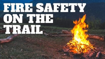 Fire Safety When Camping – Hiking – On the Trail