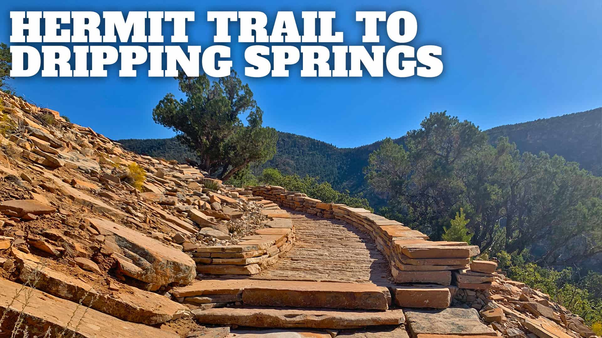 Hike Hermit Trail to Dripping Springs