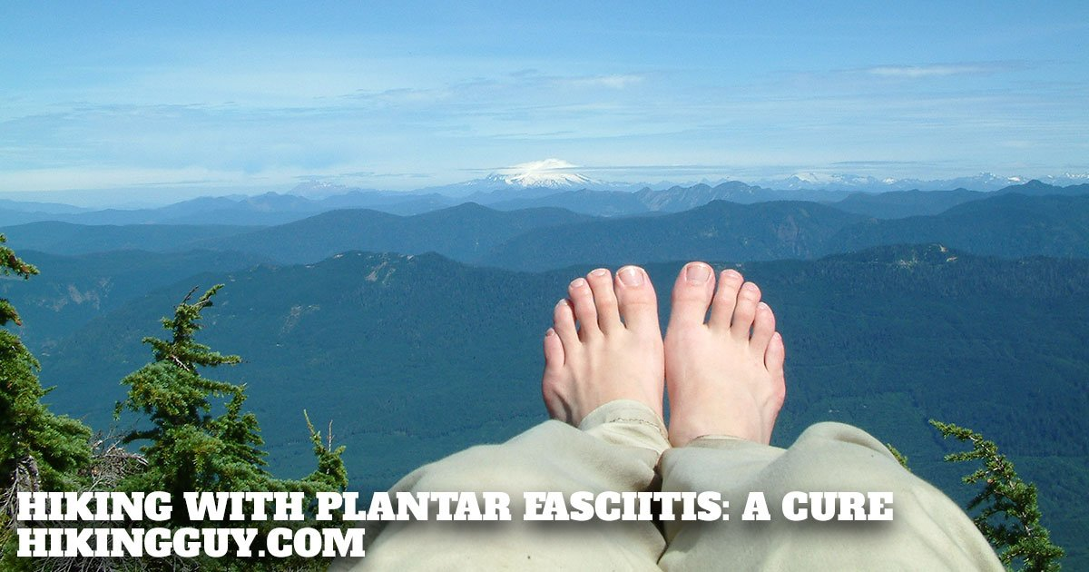 Hiking With Plantar Fasciitis (Boots & Cure) - HikingGuy com