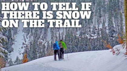 How to Tell If There Is Snow On the Trail